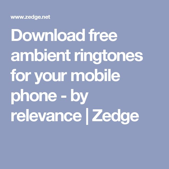 Download free ambient ringtones for your mobile phone - by relevance | Zedge
