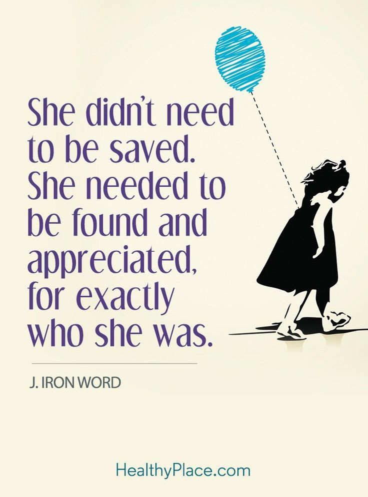 Quote on borderline: She didn't need to be saved. She needed to be found and appreciated, for exactly who she was - J. Iron Word. tableforchange.com