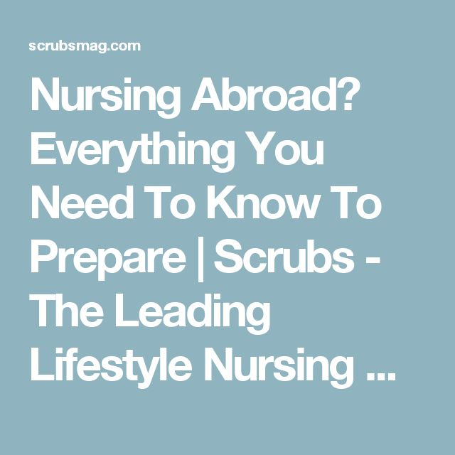 Nursing Abroad? Everything You Need To Know To Prepare | Scrubs - The Leading Lifestyle Nursing Magazine Featuring Inspirational and Informational Nursing Articles