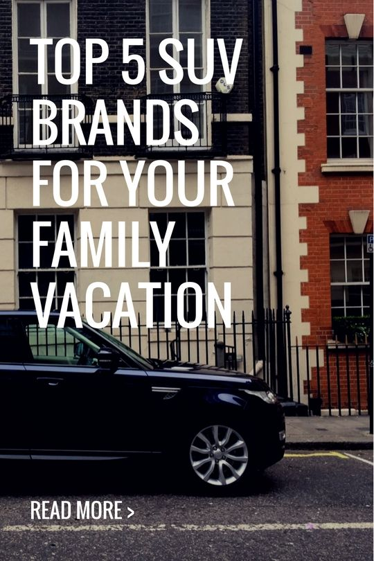 Top 5 SUV Brands for Your Family Vacation | Blog | #rent #range #rover #audi #bmw #mercedes #porsche