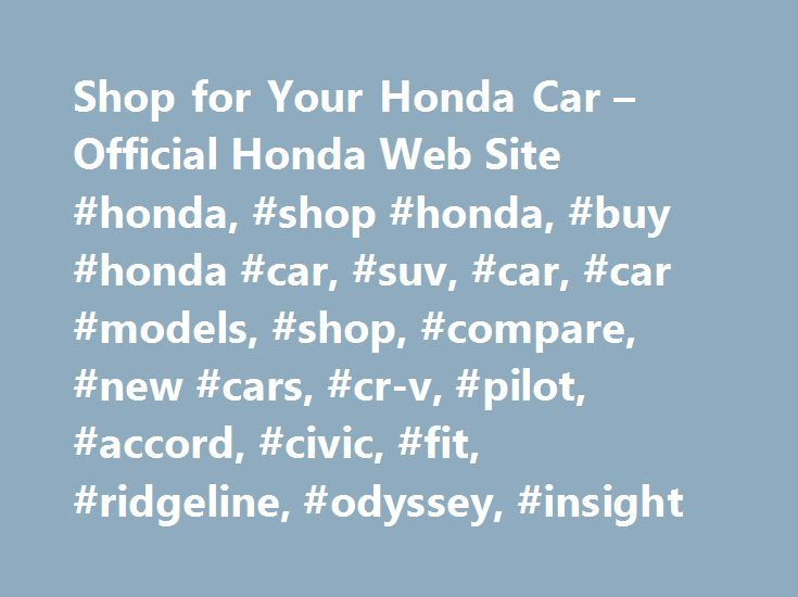 Shop for Your Honda Car – Official Honda Web Site #honda, #shop #honda, #buy #honda #car, #suv, #car, #car #models, #shop, #compare, #new #cars, #cr-v, #pilot, #accord, #civic, #fit, #ridgeline, #odyssey, #insight http://gambia.remmont.com/shop-for-your-honda-car-official-honda-web-site-honda-shop-honda-buy-honda-car-suv-car-car-models-shop-compare-new-cars-cr-v-pilot-accord-civic-fit-ridgeline-odys/  # Check Back Soon for Updated Offers We are in the process of updating our most recent…