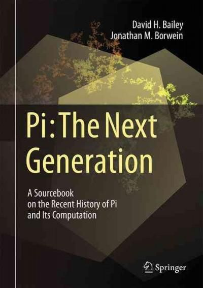 Pi, the Next Generation: A Sourcebook on the Recent History of Pi and Its Computation