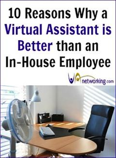 Top 10 Reasons Why a Virtual Assistant (VA) is Better than Hiring an In-House Office Assistant. #VirtualAssistant | VAnetworking.com - The Virtual Assistant Network since 2003