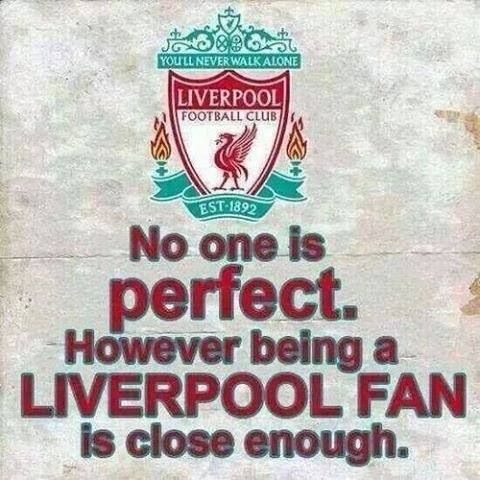 """""""No one is perfect but being a Liverpool fan is close enough!"""" - correction, being a liverpool fan is perfect!<3 #YNWA #LFC"""