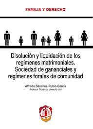Disolución y liquidación de los regímenes matrimoniales : sociedad de gananciales y regímenes forales de comunidad / Alfredo Sánchez-Rubio García