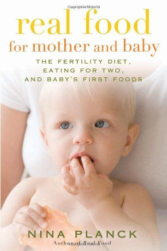 Real Food for Mother and Baby: The Fertility Diet, Eating for Two, and Baby's First Foods by Nina Planck http://www.amazon.com/dp/1596913940/ref=cm_sw_r_pi_dp_a0gkvb1EQTFW6