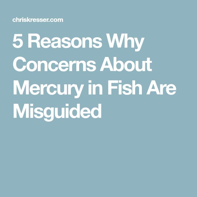 5 Reasons Why Concerns About Mercury in Fish Are Misguided