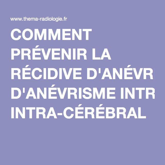 COMMENT PRÉVENIR LA RÉCIDIVE D'ANÉVRISME INTRA-CÉRÉBRAL ?