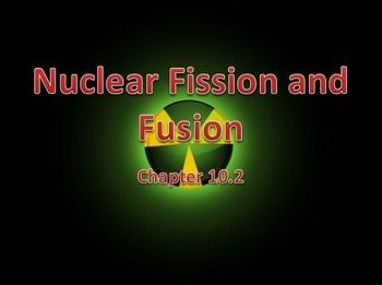 Physical Science: 10.2 Nuclear Fission and FusionPowerPoint Presentation (10.2 of 18.3)* Unit 6*This is part of a series based upon chapters and sectionsTopics: Otto Hahn, Fritz Strassman, nuclear pile, Enrico Fermi, first nuclear reactor, protons and neutrons in nucleus, stability, nuclear forces, strong nuclear force, nuclear fission, nuclear chain reaction, mass defect, mass-energy conversion, operation of nuclear fission reactor, nuclear fission bombs, critical mass, nuclear fusion…