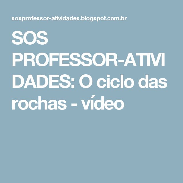SOS PROFESSOR-ATIVIDADES: O ciclo das rochas - vídeo