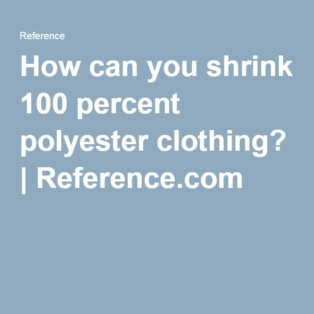 How can you shrink 100 percent polyester clothing? | Reference.com