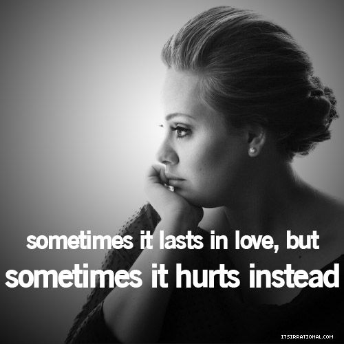 """Adele    """"Never mind, I'll find someone like you  I wish nothing but the best for you too  Don't forget me, I beg  I remember you said,  """"Sometimes it lasts in love but sometimes it hurts instead,  Sometimes it lasts in love but sometimes it hurts instead."""""""