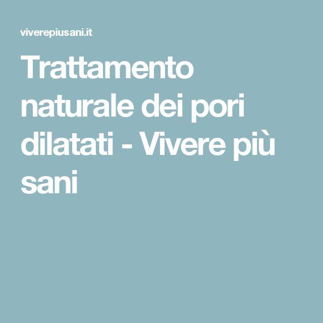 Trattamento naturale dei pori dilatati - Vivere più sani