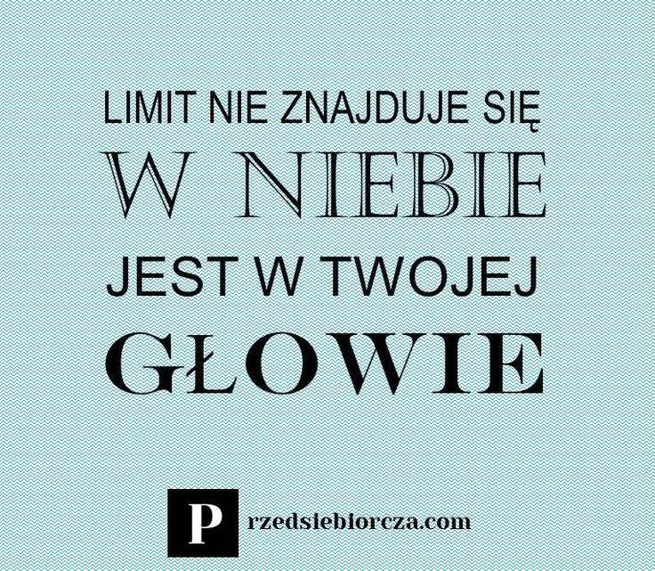 Limit nie znajduje się w niebie, jest w Twojej głowie.