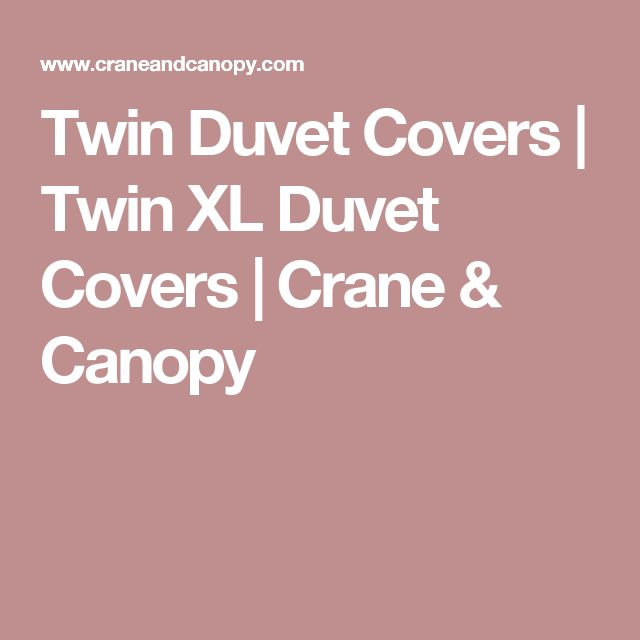 Twin Duvet Covers | Twin XL Duvet Covers | Crane & Canopy