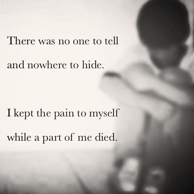 There's no one to tell and nowhere to hide. I kept the pain to myself while a part of me died.  #SURVIVE  #SelfCare #PTSDTreatment