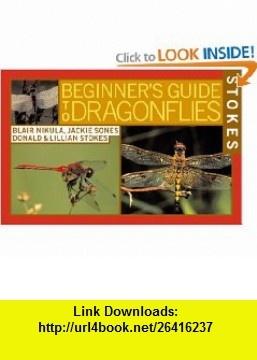 Stokes Beginners Guide to Dragonflies (9780316816793) Blair Nikula, Jackie Sones, Donald Stokes, Lillian Stokes , ISBN-10: 0316816795  , ISBN-13: 978-0316816793 ,  , tutorials , pdf , ebook , torrent , downloads , rapidshare , filesonic , hotfile , megaupload , fileserve