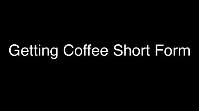 Getting Coffee Short Form on Vimeo