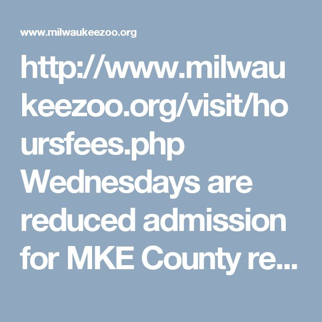 http://www.milwaukeezoo.org/visit/hoursfees.php Wednesdays are reduced admission for MKE County residents.