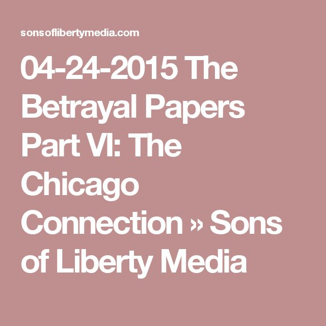 04-24-2015  The Betrayal Papers Part VI: The Chicago Connection » Sons of Liberty Media