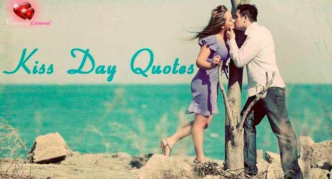 Pick one of the romantic #kiss #day #quotes or message and send your loved one this kiss day a sweetest kiss day quote.