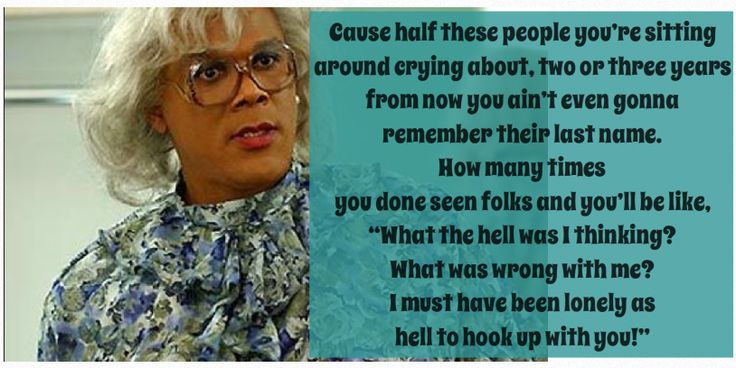 Made this myself #madea one of my favorite quotes #whatthehellwasithinking