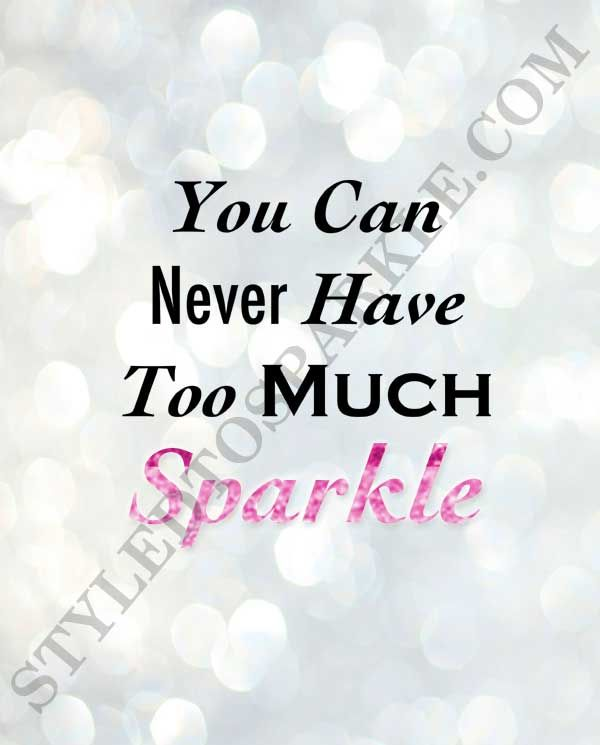 """""""You Can Never Have Too Much Sparkle"""" Art Print  You really can never have too much sparkle and we firmly believe that - after all, our website is called Styled to Sparkle! We believe that we can shine bright each and every day! Diamonds and champagne aren't just for special occasions! We believe that you can never have too much sparkle and this 8""""x10"""" art print is a perfect reminder of that!"""