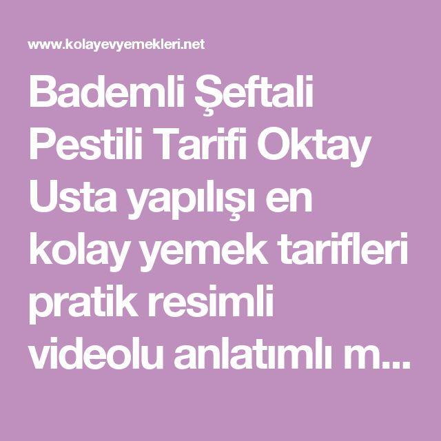 Bademli Şeftali Pestili Tarifi Oktay Usta yapılışı en kolay yemek tarifleri pratik resimli videolu anlatımlı malzemeleri