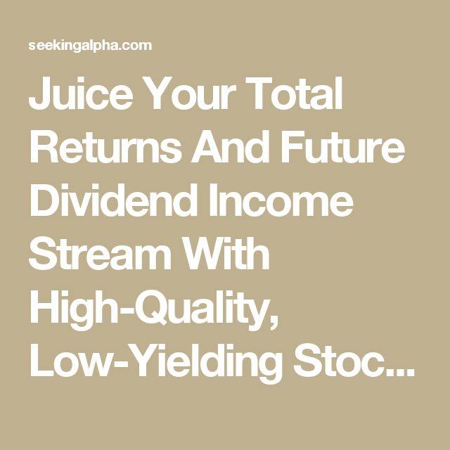 Juice Your Total Returns And Future Dividend Income Stream With High-Quality, Low-Yielding Stocks - TJX Companies Inc. (NYSE:TJX) | Seeking Alpha
