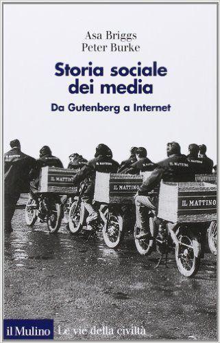 Storia sociale dei media. Da Gutenberg a Internet - Asa Briggs, Peter Burke, S. Splendore, E. Joy Mannucci, D. Giusti.