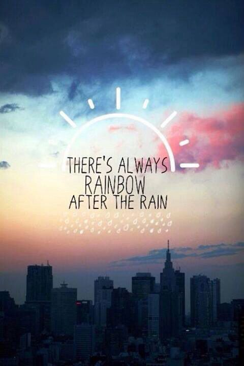 There's always rainbow after the rain.