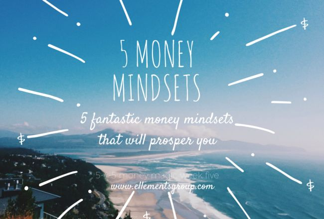 5 Money Mindsets that will prosper you! By Cochrane Financial Planner, Lisa Elle, owner of Ellements Group. ellementsgroup.com