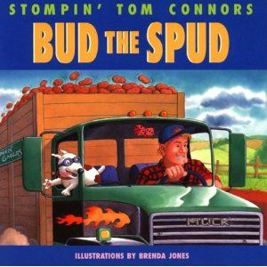 Bud the Spud.    I have a ton of Stompin Tom songs on my iPod.    Gives me a Canada fix whenever I need it, which is often