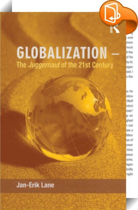 Globalization – The Juggernaut of the 21st Century    :  While some people debate whether globalization really exists, it proceeds apace, affecting all societies. It presents us with unknown challenges and, as governments start to discuss what to do about these challenges, it is becoming obvious that globalization is not manageable. With globalization the juggernaut of the 21st century, all countries of the world become interdependent in relation to the coming energy crisis, climate ch...