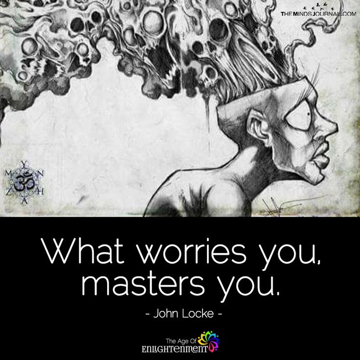 What Worries You, Masters You - https://themindsjournal.com/what-worries-you-masters-you/