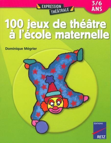 100 jeux de théâtre à l'école maternelle - 3 - 6 ans - Ouvrage papier