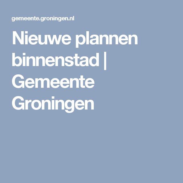 Nieuwe plannen binnenstad | Gemeente Groningen