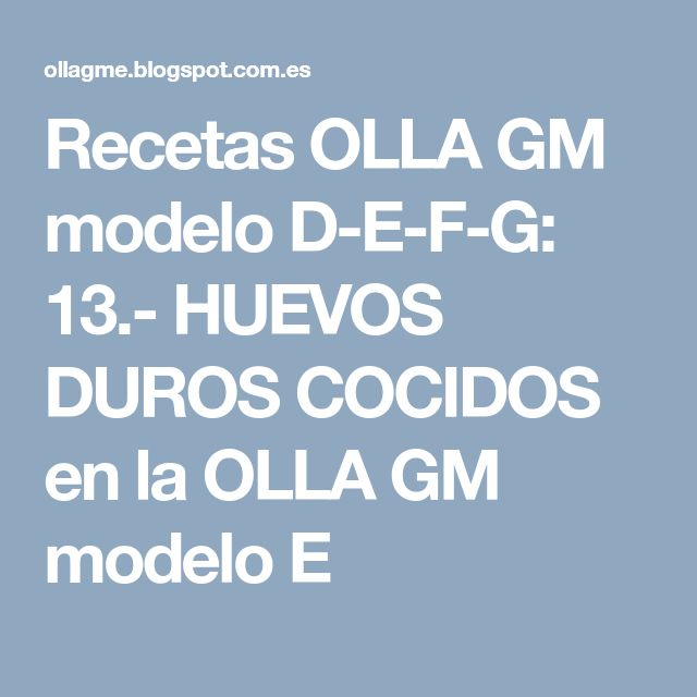 Recetas OLLA GM modelo D-E-F-G: 13.- HUEVOS DUROS COCIDOS en la OLLA GM modelo E