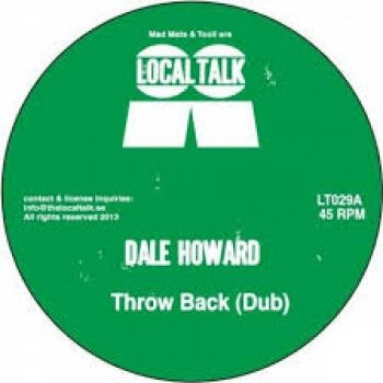"""Dale Howard - Throwback  Label:Local Talk   Catalogue Number: LT029  Format: 12"""" Vinyl  Styles: House  £6.66 (£7.99 inc VAT)  There is nothing light or fluffy about these tracks, its just dirty straight up house music with a dark 90s basement feel. For the main track we actually chose the dub version of Throwback over of the original mix. We just thought this version was soooo freakin' raw even though its more stripped than the original version."""