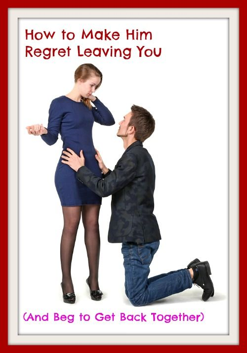 How to Make Him Regret Leaving You (& Beg to Get Back With You) - How to Get a Guy to Want You