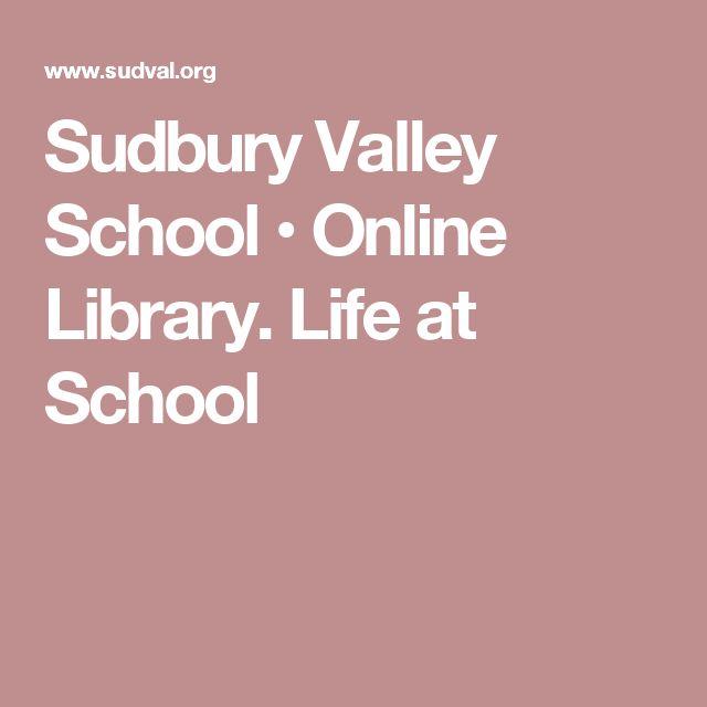 Sudbury Valley School • Online Library. Life at School