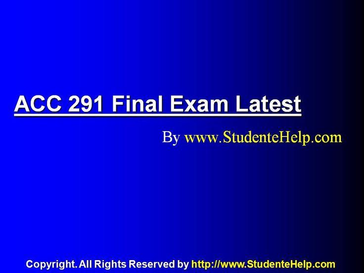 www.StudenteHelp.com University of Phoenix Latest Tutorials UOP ACC 291 Final Exam Online Help To Download Now