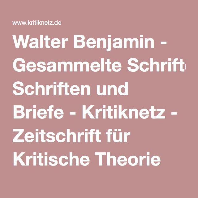 Walter Benjamin - Gesammelte Schriften und Briefe - Kritiknetz - Zeitschrift für Kritische Theorie der Gesellschaft