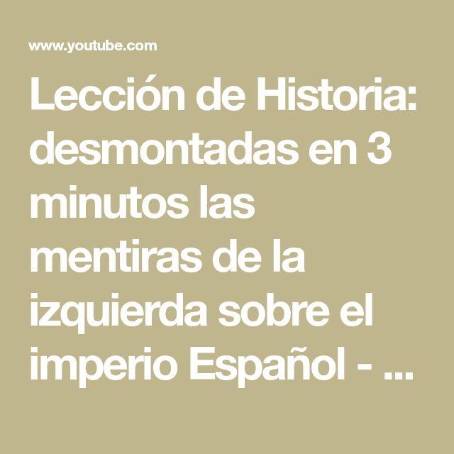 Lección de Historia: desmontadas en 3 minutos las mentiras de la izquierda sobre el imperio Español - YouTube