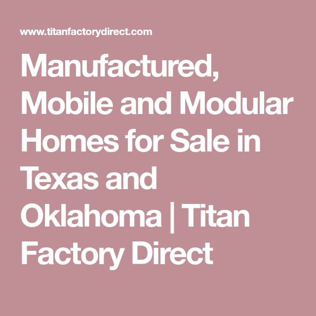 Manufactured, Mobile and Modular Homes for Sale in Texas and Oklahoma   Titan Factory Direct