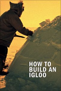 How to Build an Igloo short video - by Douglas Wilkinson - National Film Board of Canada