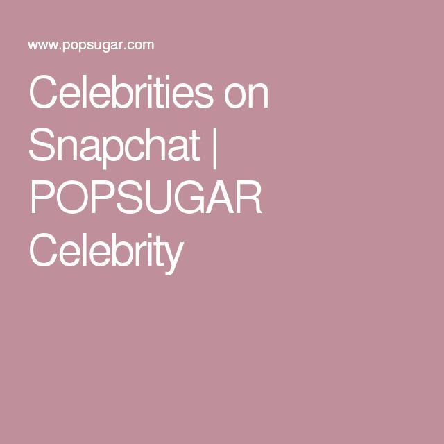 Celebrities on Snapchat   POPSUGAR Celebrity