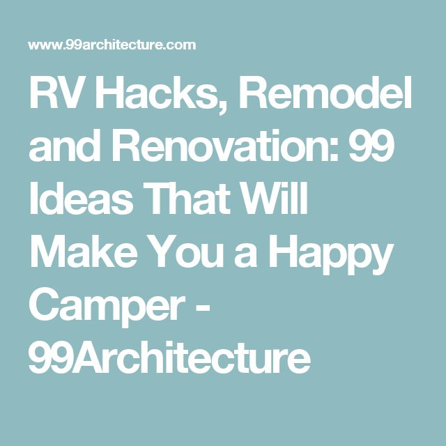 RV Hacks, Remodel and Renovation: 99 Ideas That Will Make You a Happy Camper - 99Architecture