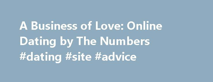 A Business of Love: Online Dating by The Numbers #dating #site #advice http://dating.remmont.com/a-business-of-love-online-dating-by-the-numbers-dating-site-advice/  #online dating agencies # A Business of Love: Online Dating by The Numbers The Internet has changed the way we get our news, watch television, read books and shop. Of course it has changed the way people date. Online dating … Continue reading →