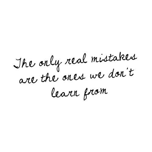 The only real mistakes are the ones we don't learn from. #wisdom #affirmations